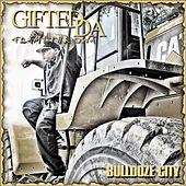 Play & Download Bulldoze City by Gifted Da Flamethrowa | Napster