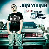 Play & Download Not Thinking Bout 2morrow by Jon Young | Napster