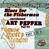 Blues For the Fisherman: Unreleased Art Pepper, Vol. VI, Pt 3 by Art Pepper