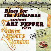 Blues for the Fisherman: Unreleased Art Pepper, Vol. VI Pt 2 by Art Pepper