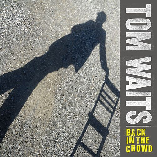 Back In The Crowd by Tom Waits