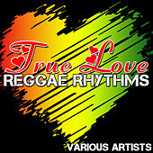 True Love - Reggae Rhythms by Various Artists