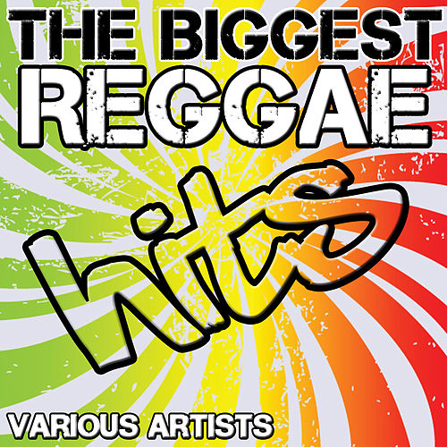 Play & Download The Biggest Reggae Hits by Various Artists | Napster