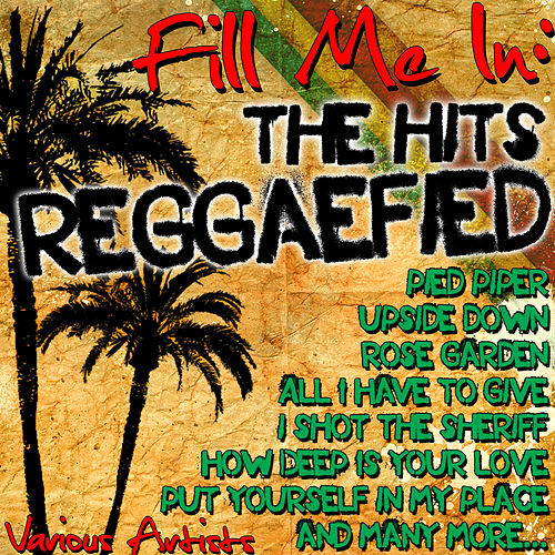 Play & Download Fill Me In: The Hits Reggaefied by Various Artists | Napster