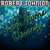 Play & Download Sweet Home Chicago by ROBERT JOHNSON | Napster