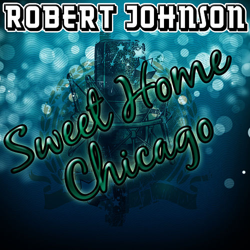 Play & Download Sweet Home Chicago by ROBERT JOHNSON   Napster