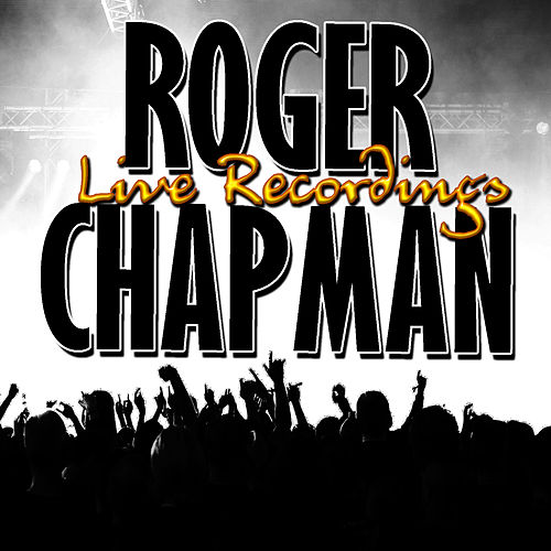 Roger Chapman: Live Recordings by Roger Chapman