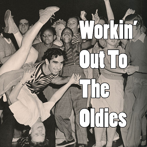 Play & Download Workin' Out To The Oldies by Various Artists | Napster