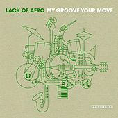My Groove, Your Move by Lack Of Afro