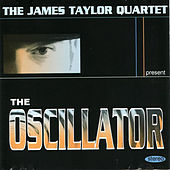 Play & Download The Oscillator by James Taylor Quartet | Napster