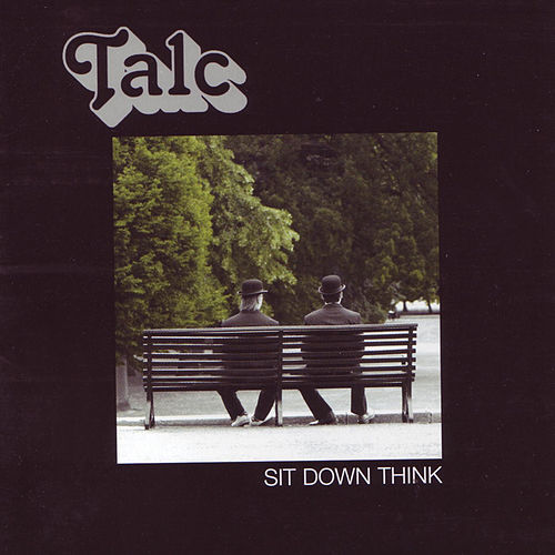 Sit Down Think by Talc