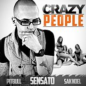 Crazy People (EXPLICIT) - Single by Sensato Pitbull Sak Noel