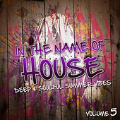 Play & Download In the Name of House, Vol. 5 (Deep & Soulful Summer Vibes) by Various Artists | Napster