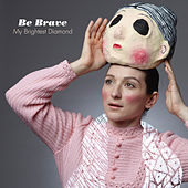 Play & Download Be Brave - Single by My Brightest Diamond | Napster