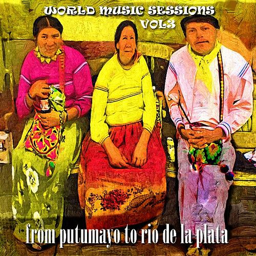 World Music Sessions South America (From Putumayo to Rio De la Plata) Vol3 by Various Artists