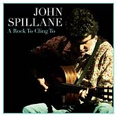 Play & Download A Rock To Cling To by John Spillane | Napster
