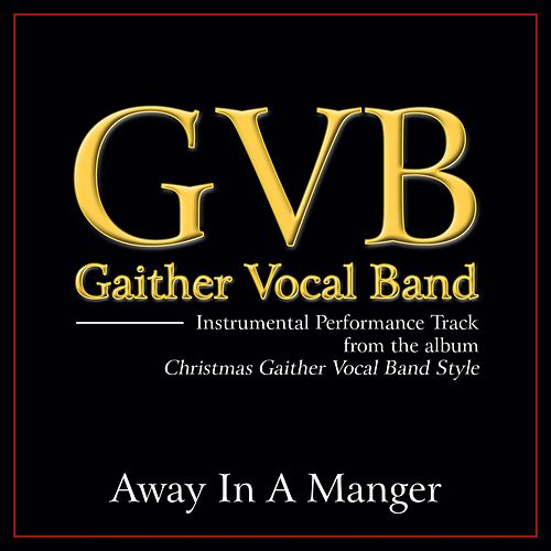 Play & Download Away in a Manger Performance Tracks by Gaither Vocal Band | Napster