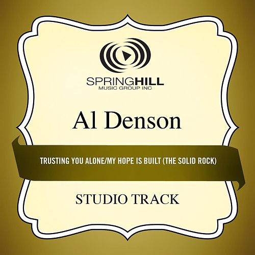Trusting You Alone / My Hope Is Built (The Solid Rock) [Medley] [Studio Track] by Al Denson