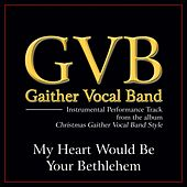 My Heart Would Be Your Bethelehem Performance Tracks by Gaither Vocal Band