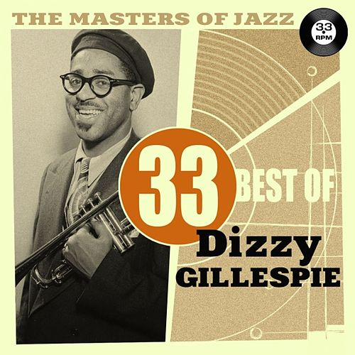 The Masters of Jazz: 33 Best of Dizzy Gillespie by Dizzy Gillespie