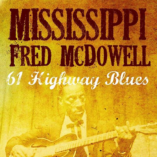 Play & Download 61 Highway Blues by Mississippi Fred McDowell | Napster