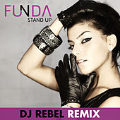 Play & Download Stand Up Dj Rebel Remixes by Funda | Napster