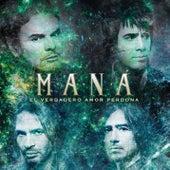 Play & Download El Verdadero Amor Perdona by Maná | Napster