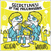 Weekend Warriors by Secret Lives Of The Free Masons