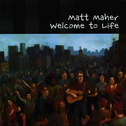 Play & Download Welcome to Life by Matt Maher | Napster