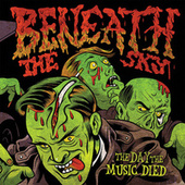 Play & Download The Day The Music Died by Beneath The Sky | Napster