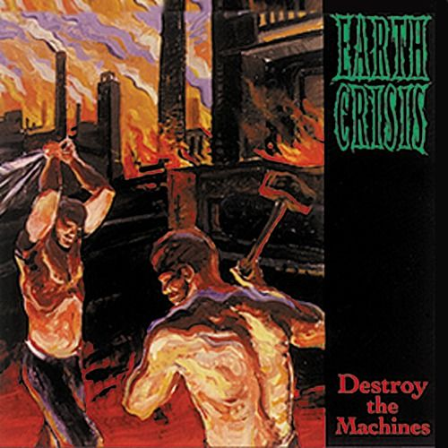 Play & Download Destroy the Machines by Earth Crisis | Napster