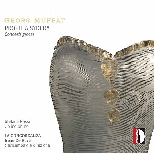 Play & Download Georg Muffat: Propitia Sydera - Concerti grossi by Stefano Rossi | Napster