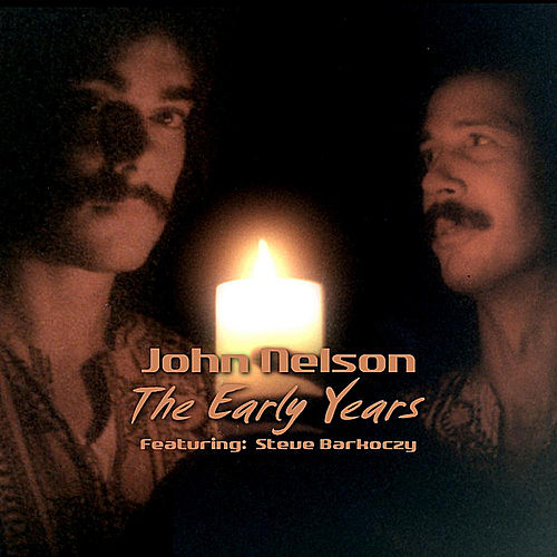 Play & Download The Early Years (feat. Steve Barkoczy) by John Nelson | Napster