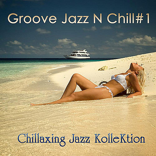 Play & Download Groove Jazz N Chill #1 by Chillaxing Jazz Kollektion | Napster