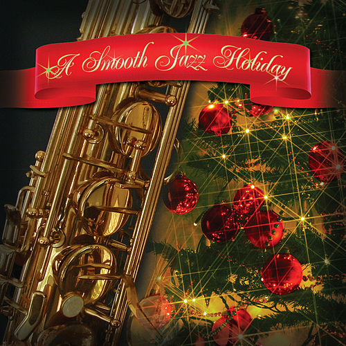 Play & Download A Smooth Jazz Holiday by Various Artists | Napster