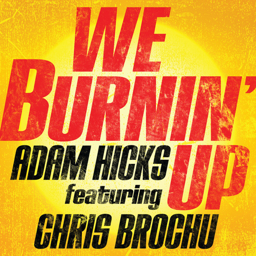 We Burnin' Up (feat. Chris Brochu) by Adam Hicks