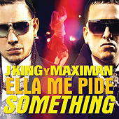 Play & Download Ella Me Pide Something by J King y Maximan | Napster
