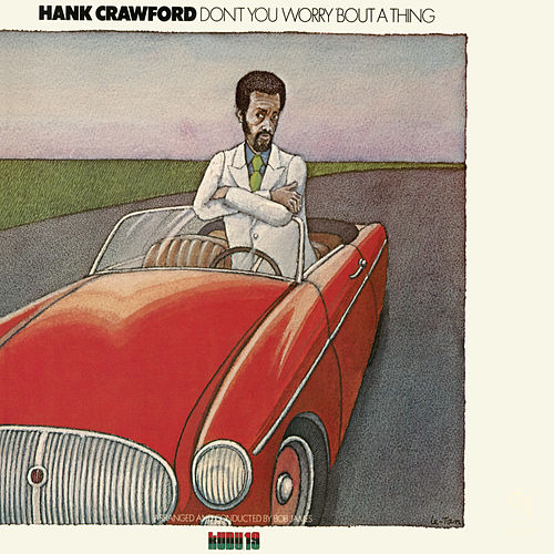 Play & Download Don't You Worry 'Bout A Thing (CTI Records 40th Anniversary Edition - Original recording remastered) by Hank Crawford | Napster