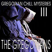 Play & Download Gregorian Chill Mysteries III by The Gregorians | Napster