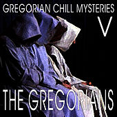 Play & Download Gregorian Chill Mysteries V by The Gregorians | Napster
