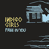 Free In You (Live) von Indigo Girls