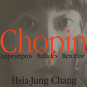 Play & Download Chopin Impromptus Ballades Berceuse by Hsia-Jung Chang | Napster