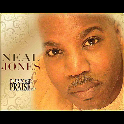 Purpose & Praise EP by Neal Jones