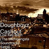 Play & Download Low Key Bitch (The Michigangsta Soundtrack) - Single by Doughboyz Cashout | Napster