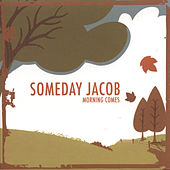 Play & Download Morning Comes by Someday Jacob | Napster
