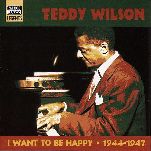 Play & Download Wilson, Teddy: I Want To Be Happy (1944-1947) by Teddy Wilson | Napster