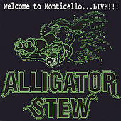 Welcome To Monticello...live!!! by Alligator Stew