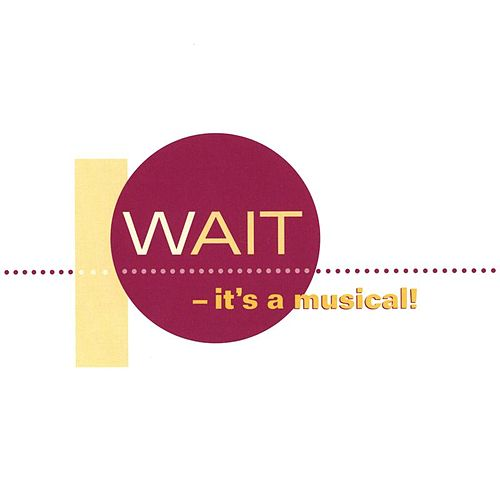 WAIT - it's a musical! by Chris Anderson