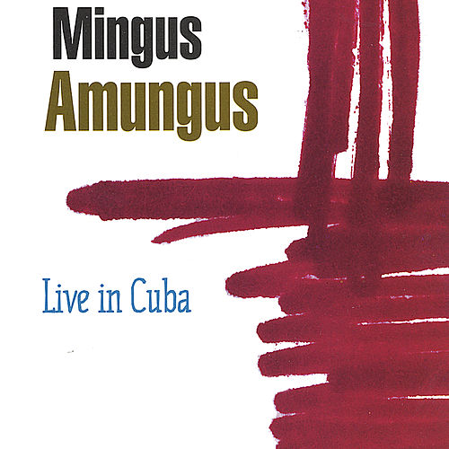 Play & Download Live In Cuba by Mingus Amungus | Napster