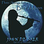 Play & Download Flute Songs For A Blue Moon by John De Boer | Napster